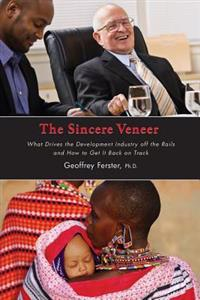 The Sincere Veneer: What Drives the Development Industry Off the Rails and How to Get It Back on Track
