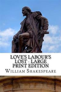 Love's Labour's Lost - Large Print Edition: A Play