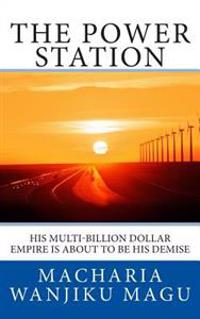 The Power Station: His Multi-Billion Dollar Empire Is about to Be His Demise