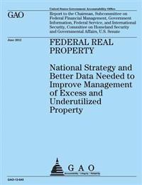 Federal Real Property: National Strategy and Better Data Needed to Improve Management of Excess and Underutilized Property