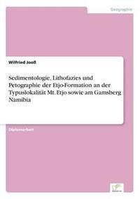 Sedimentologie, Lithofazies Und Petographie Der Etjo-Formation an Der Typuslokalitat Mt. Etjo Sowie Am Gamsberg Namibia