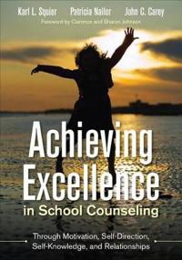 Achieving Excellence in School Counseling Through Motivation, Self-Direction, Self-Knowledge, and Relationships