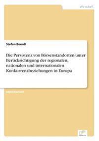 Die Persistenz Von Borsenstandorten Unter Berucksichtigung Der Regionalen, Nationalen Und Internationalen Konkurrenzbeziehungen in Europa