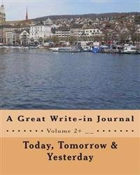 Today, Tomorrow & Yesterday: A Great Write-In Journal V2+