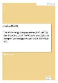 Die Wohnungsbaugenossenschaft ALS Teil Der Bauwirtschaft Im Wandel Der Zeit Am Beispiel Der Baugenossenschaft Biberach E.G.