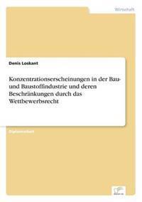 Konzentrationserscheinungen in Der Bau- Und Baustoffindustrie Und Deren Beschrankungen Durch Das Wettbewerbsrecht
