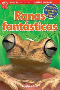 Lector de Scholastic Explora Tu Mundo Nivel 2: Ranas Fantásticas (Fantastic Frogs): (spanish Language Edition of Scholastic Discover More Reader Level