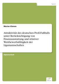 Attraktivitat Des Deutschen Profi-Fuballs Unter Berucksichtigung Von Finanzausstattung Und Relativer Wettbewerbsfahigkeit Der Ligamannschaften