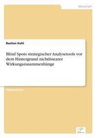 Blind Spots Strategischer Analysetools VOR Dem Hintergrund Nichtlinearer Wirkungszusammenhange