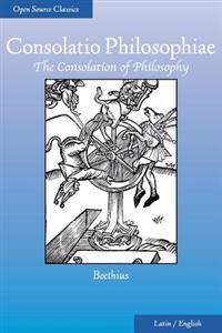 Consolatio Philosophiae: The Consolation of Philosophy