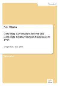 Corporate Governance Reform Und Corporate Restructuring in Sudkorea Seit 1997