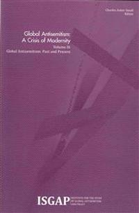 Global Antisemitism: A Crisis of Modernity: Volume III: Global Antisemitism: Past and Present
