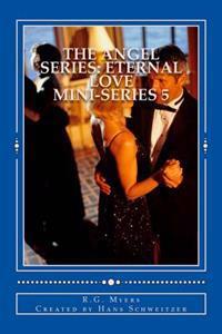 The Angel Series: Eternal Love: Mini-Series