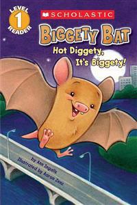 Scholastic Reader Level 1: Biggety Bat: Hot Diggety, It's Biggety!
