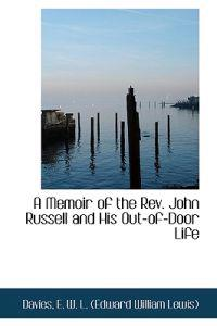 A Memoir of the REV. John Russell and His Out-Of-Door Life