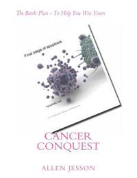 Cancer Conquest: The Battle Plan - To Help You Win Yours