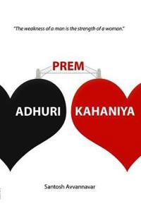 Adhuri Prem Kahaniya (Incomplete Love Stories): The Weakness of a Man Is the Strength of a Woman