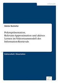 Polyreprasentation, Relevanz-Approximation Und Aktives Lernen Im Vektorraummodell Des Information-Retrievals