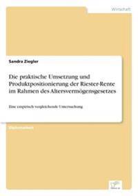 Die Praktische Umsetzung Und Produktpositionierung Der Riester-Rente Im Rahmen Des Altersvermogensgesetzes