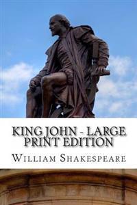 King John - Large Print Edition: A Play