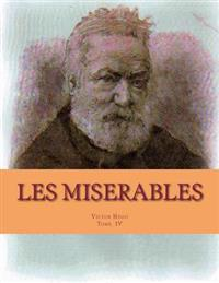 Les Miserables: Tome IV, L'Idylle Rue Plumet Et L' Epopee Rue St Denis