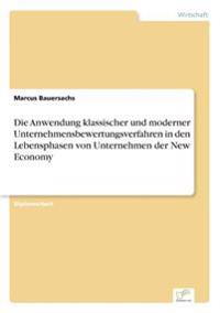 Die Anwendung Klassischer Und Moderner Unternehmensbewertungsverfahren in Den Lebensphasen Von Unternehmen Der New Economy