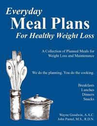 Everyday Meal Plans for Healthy Weight Loss: A Collection of Meal Plans for Those Who Want to Lose Weight and Maintain Good Nutriion