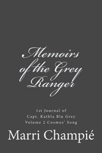 Memoirs of the Grey Ranger: 1st Journal of Capt. Kathla Blu Grey, Vol. 2 Cosmos' Song