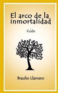 El Arco de La Inmortalidad: Relatos