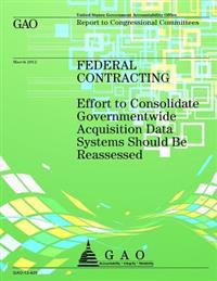 Federal Contracting: Effort to Consolidate Governmentwide Acquisition Data Systems Should Be Reassessed