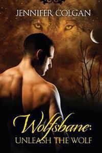 Wolfsbane: Unleash the Wolf: The Complete Wolfsbane Series