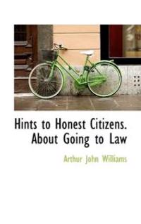 Hints to Honest Citizens. about Going to Law