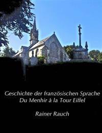 Geschichte Der Franzosischen Sprache: Du Menhir a la Tour Eiffel