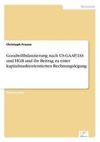 Goodwillbilanzierung Nach Us-GAAP, IAS Und Hgb Und Ihr Beitrag Zu Einer Kapitalmarktorientierten Rechnungslegung