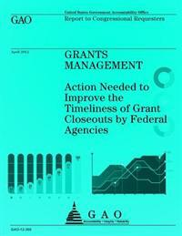 Grants Management: Action Needed to Improve the Timeliness of Grant Closeouts by Federal Agencies