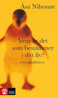 Vem är det som bestämmer i ditt liv? : om medveten närvaro ; Att leva ett liv, inte vinna ett krig : om acceptans