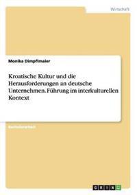 Kroatische Kultur Und Die Herausforderungen an Deutsche Unternehmen. Fuhrung Im Interkulturellen Kontext