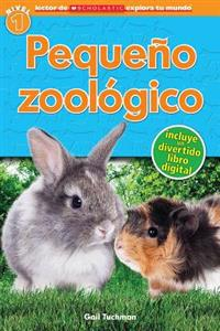 Lector de Scholastic Explora Tu Mundo Nivel 1: Pequeño Zoológico (Petting Zoo): (spanish Language Edition of Scholastic Discover More Reader Level 1: