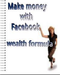 Make Money with Facebook Wealth Formula