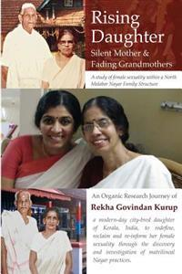 Rising Daugher, Silent Mother and Fading Grandmothers: A Study of Female Sexuality Within a North Malabar Nayar Family Structure