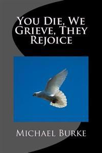 You Die, We Grieve, They Rejoice