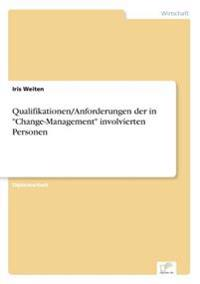 "Qualifikationen/Anforderungen Der in ""Change-Management"" Involvierten Personen"