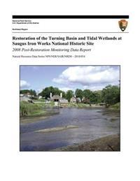 Restoration of the Turning Basin and Tidal Wetlands at Saugus Iron Works National Historic Site: 2008 Post-Restoration Monitoring Data Report