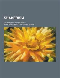 Shakerism; Its Meaning and Message