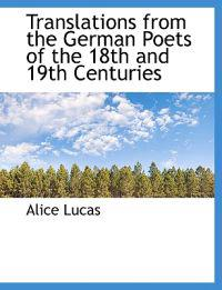 Translations from the German Poets of the 18th and 19th Centuries