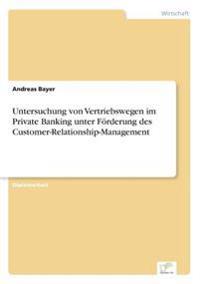Untersuchung Von Vertriebswegen Im Private Banking Unter Forderung Des Customer-Relationship-Management