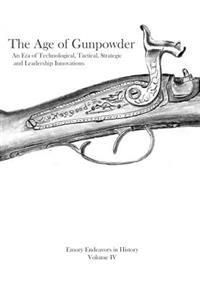 The Age of Gunpowder: An Era of Technological, Tactical, Strategic, and Leadership Innovations