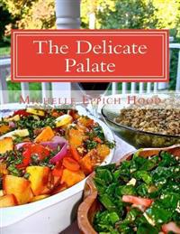 The Delicate Palate: For Those with Egg, Grain, and Dairy Allergies and for Others Who Prefer Healthy, Delicious Food