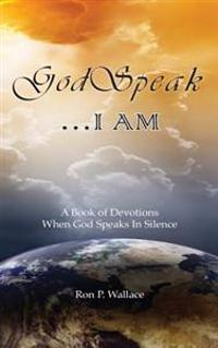 Godspeak...I Am: A Book of Devotions When God Speaks in Silence