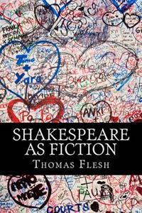 Shakespeare as Fiction: Four Shakespeare Plays Retold as Novels
